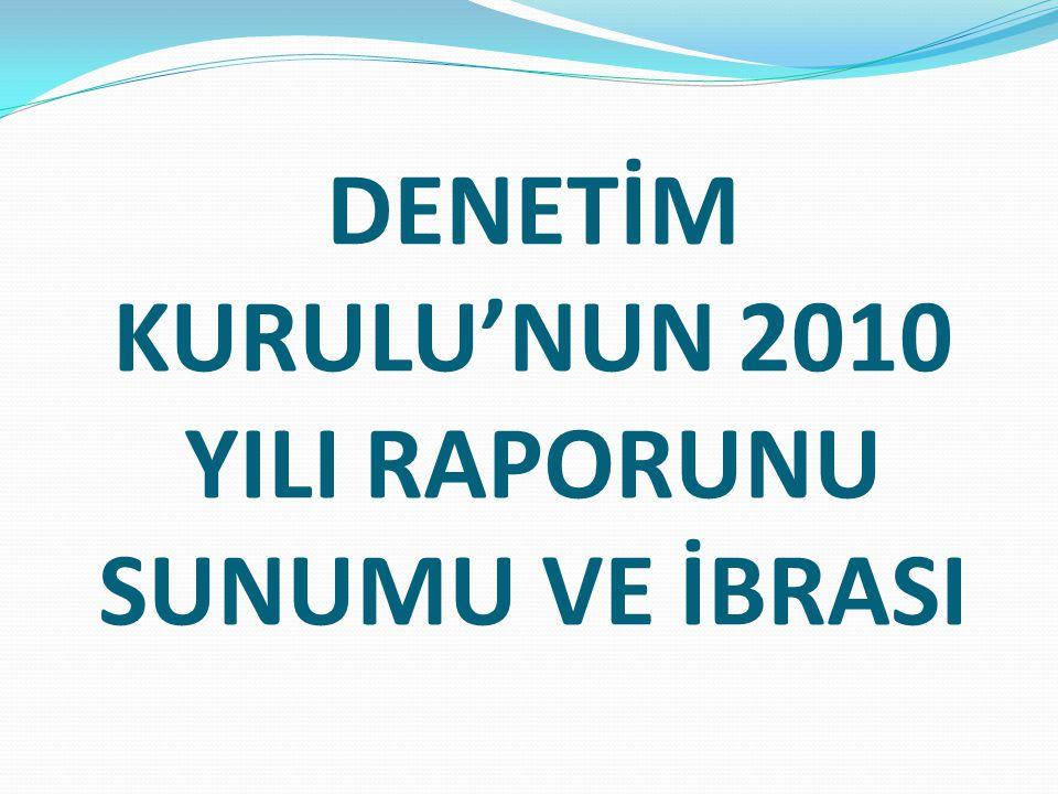 DENETİM KURULU'NUN 2010 YILI RAPORUNU SUNUMU VE İBRASI