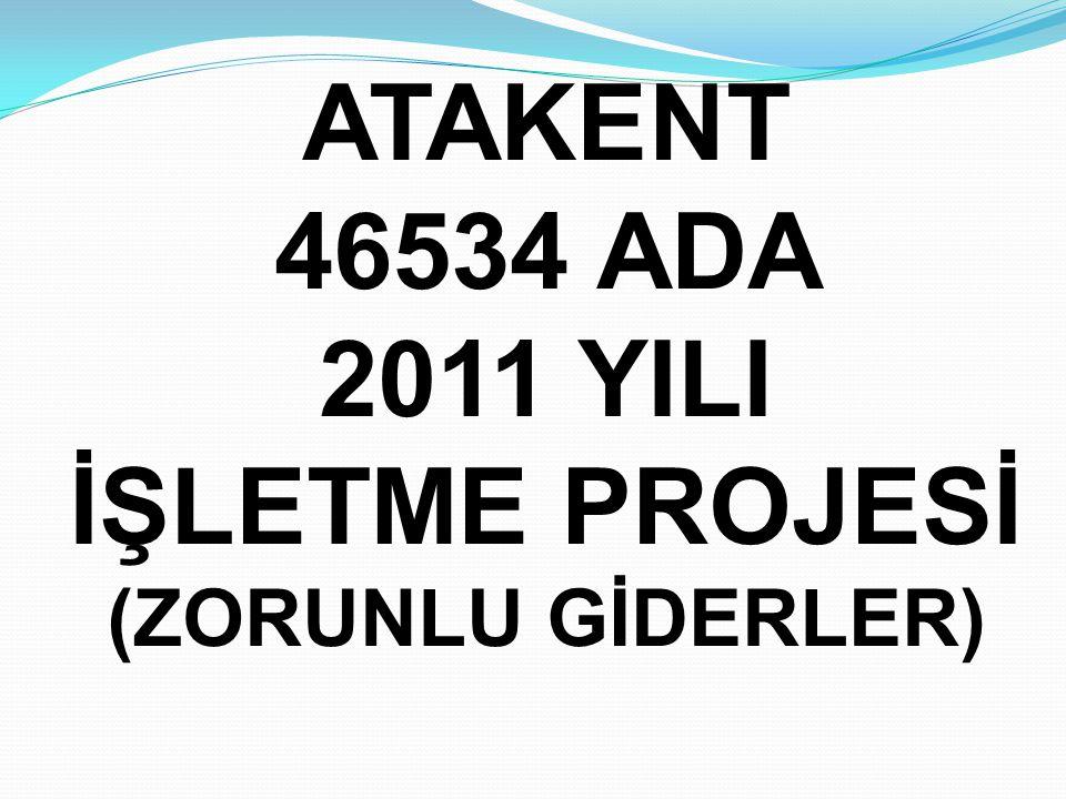 ATAKENT 46534 ADA 2011 YILI İŞLETME PROJESİ (ZORUNLU GİDERLER)
