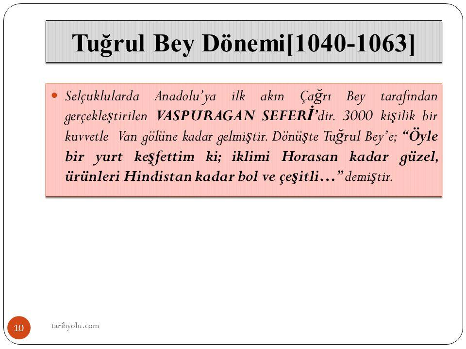 Tuğrul Bey Dönemi[1040-1063] Selçuklularda Anadolu'ya ilk akın Ça ğ rı Bey tarafından gerçekle ş tirilen VASPURAGAN SEFER İ 'dir. 3000 ki ş ilik bir k