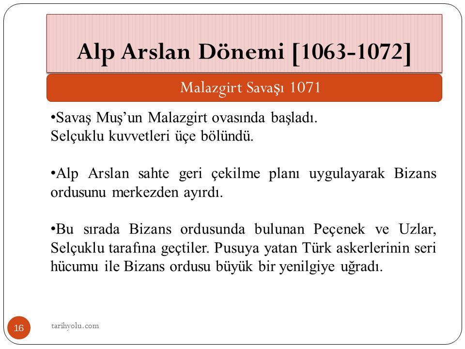 Alp Arslan Dönemi [1063-1072] Malazgirt Sava ş ı 1071 Savaş Muş'un Malazgirt ovasında başladı. Selçuklu kuvvetleri üçe bölündü. Alp Arslan sahte geri