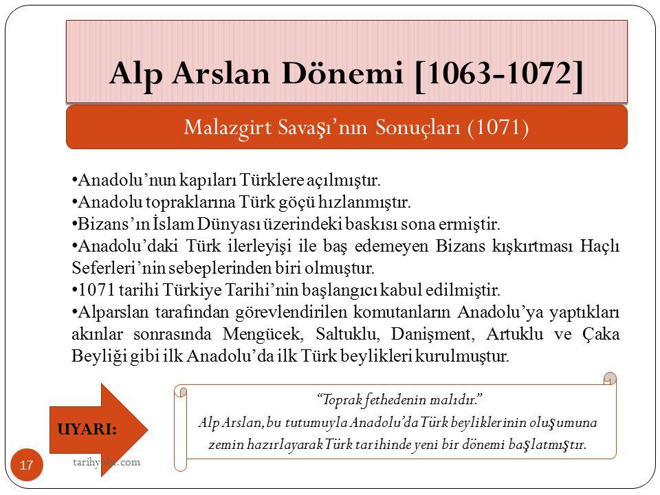Alp Arslan Dönemi [1063-1072] Malazgirt Sava ş ı'nın Sonuçları (1071) Anadolu'nun kapıları Türklere açılmıştır. Anadolu topraklarına Türk göçü hızlanm