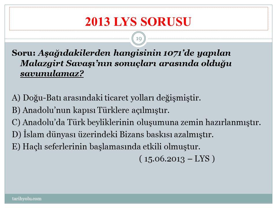 2013 LYS SORUSU Soru: Aşağıdakilerden hangisinin 1071'de yapılan Malazgirt Savaşı'nın sonuçları arasında olduğu savunulamaz? A) Doğu-Batı arasındaki t