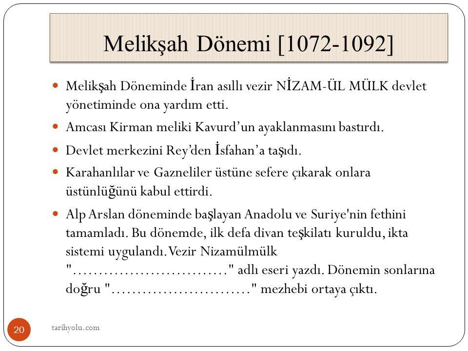 Melikşah Dönemi [1072-1092] Melik ş ah Döneminde İ ran asıllı vezir N İ ZAM-ÜL MÜLK devlet yönetiminde ona yardım etti. Amcası Kirman meliki Kavurd'un