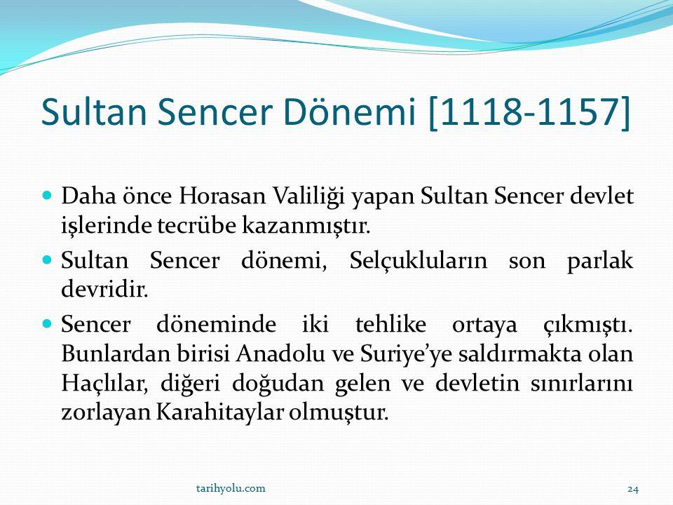 Sultan Sencer Dönemi [1118-1157] Daha önce Horasan Valiliği yapan Sultan Sencer devlet işlerinde tecrübe kazanmıştır. Sultan Sencer dönemi, Selçuklula