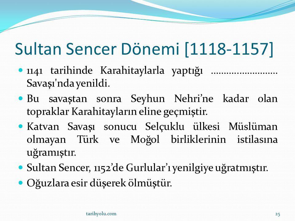 Sultan Sencer Dönemi [1118-1157] 1141 tarihinde Karahitaylarla yaptığı ………..…………… Savaşı'nda yenildi. Bu savaştan sonra Seyhun Nehri'ne kadar olan top