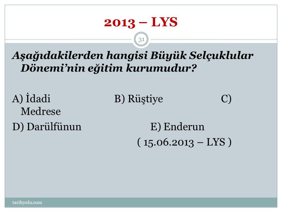 2013 – LYS Aşağıdakilerden hangisi Büyük Selçuklular Dönemi'nin eğitim kurumudur? A) İdadi B) Rüştiye C) Medrese D) Darülfünun E) Enderun ( 15.06.2013