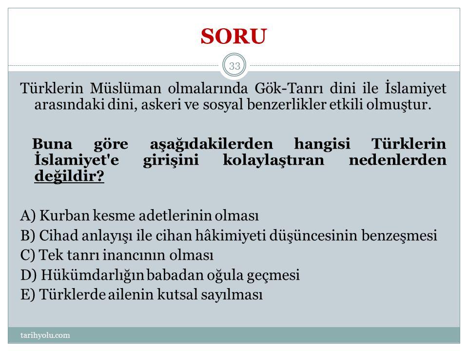 SORU Türklerin Müslüman olmalarında Gök-Tanrı dini ile İslamiyet arasındaki dini, askeri ve sosyal benzerlikler etkili olmuştur. Buna göre aşağıdakile