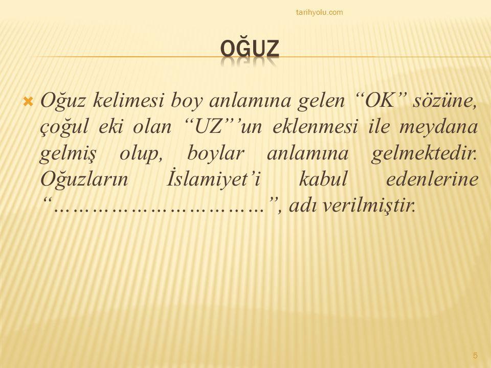 """ Oğuz kelimesi boy anlamına gelen """"OK"""" sözüne, çoğul eki olan """"UZ""""'un eklenmesi ile meydana gelmiş olup, boylar anlamına gelmektedir. Oğuzların İslam"""