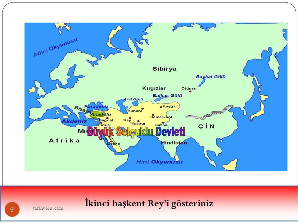 İ kinci ba ş kent Rey'i gösteriniz 9 tarihyolu.com