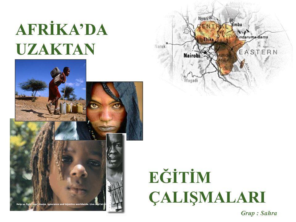 Grup : Sahra AFRİKA'DA UZAKTAN EĞİTİM ÇALIŞMALARI