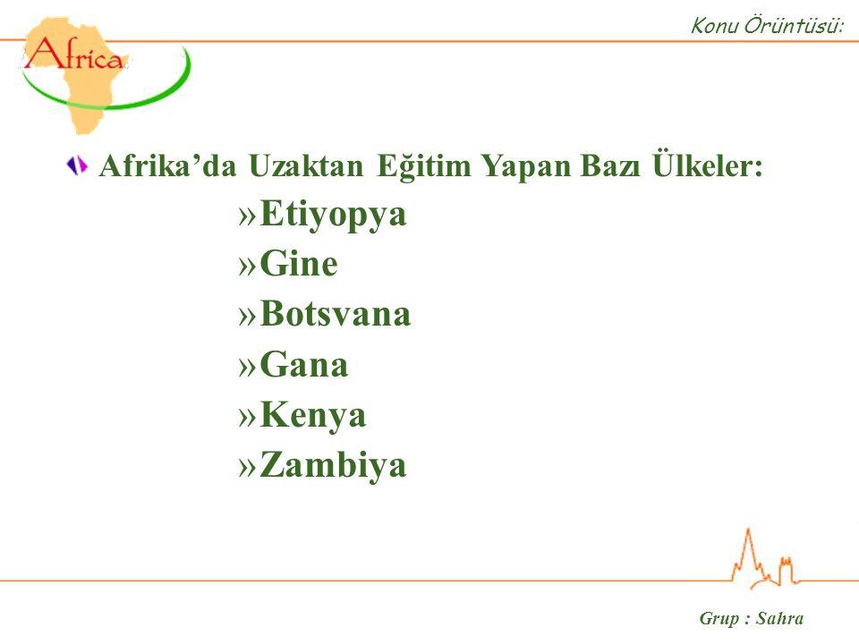 Grup : Sahra Afrika'da Uzaktan Eğitim Yapan Bazı Ülkeler: »Etiyopya »Gine »Botsvana »Gana »Kenya »Zambiya Konu Örüntüsü: