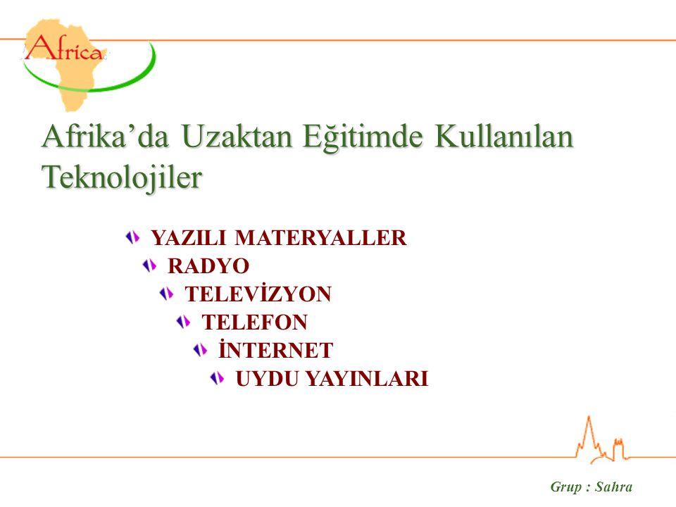 Grup : Sahra YAYIN (Radyo-TV) Afrika'da Uzaktan Eğitimde Kullanılan Teknolojiler Ülkeler Her 1000 kişide radyo alıcısı Her 1000 kişide TV alıcısı Etiyopya2025,5 Kenya10826 Gine4912 Botsvana15420 Zambiya12032 Gana23693 Senegal14141