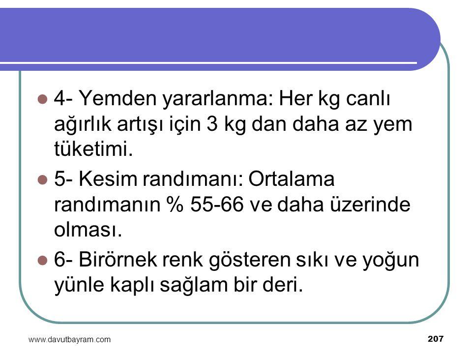 www.davutbayram.com 207 4- Yemden yararlanma: Her kg canlı ağırlık artışı için 3 kg dan daha az yem tüketimi. 5- Kesim randımanı: Ortalama randımanın