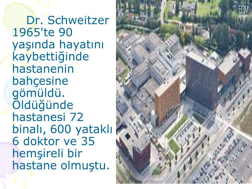 Dr. Schweitzer 1965'te 90 yaşında hayatını kaybettiğinde hastanenin bahçesine gömüldü. Öldüğünde hastanesi 72 binalı, 600 yataklı 6 doktor ve 35 hemşi