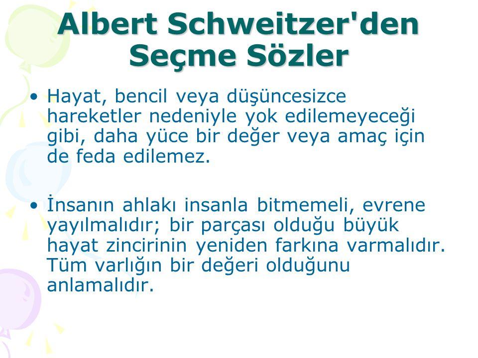 Albert Schweitzer'den Seçme Sözler Hayat, bencil veya düşüncesizce hareketler nedeniyle yok edilemeyeceği gibi, daha yüce bir değer veya amaç için de