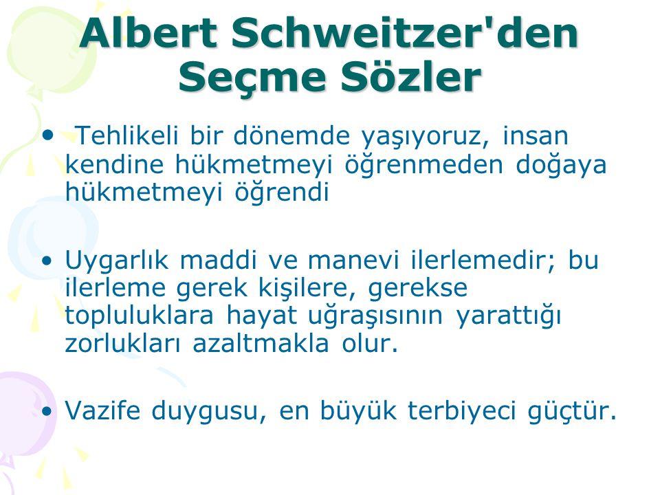 Albert Schweitzer'den Seçme Sözler Tehlikeli bir dönemde yaşıyoruz, insan kendine hükmetmeyi öğrenmeden doğaya hükmetmeyi öğrendi Uygarlık maddi ve ma