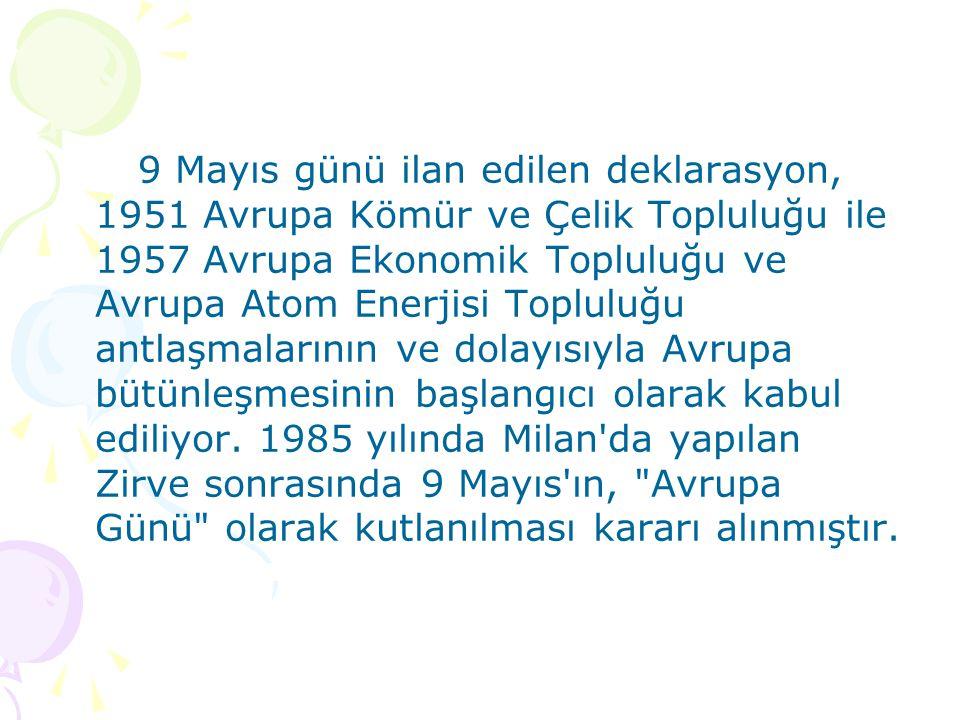 9 Mayıs günü ilan edilen deklarasyon, 1951 Avrupa Kömür ve Çelik Topluluğu ile 1957 Avrupa Ekonomik Topluluğu ve Avrupa Atom Enerjisi Topluluğu antlaş