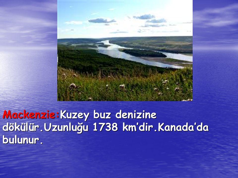 Mackenzie:Kuzey buz denizine dökülür.Uzunluğu 1738 km'dir.Kanada'da bulunur.
