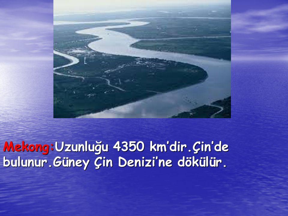 Mekong:Uzunluğu 4350 km'dir.Çin'de bulunur.Güney Çin Denizi'ne dökülür.