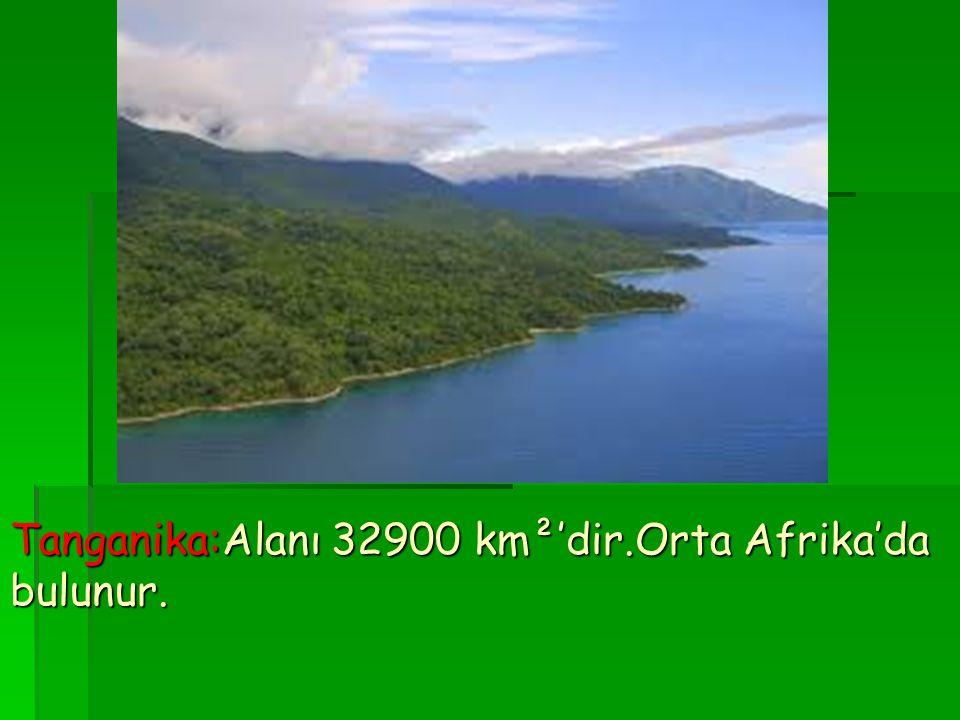 Tanganika:Alanı 32900 km²'dir.Orta Afrika'da bulunur.
