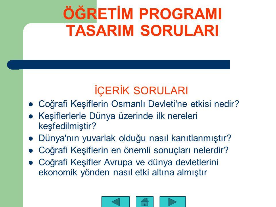 ÖĞRETİM PROGRAMI TASARIM SORULARI İÇERİK SORULARI Coğrafi Keşiflerin Osmanlı Devleti ne etkisi nedir.