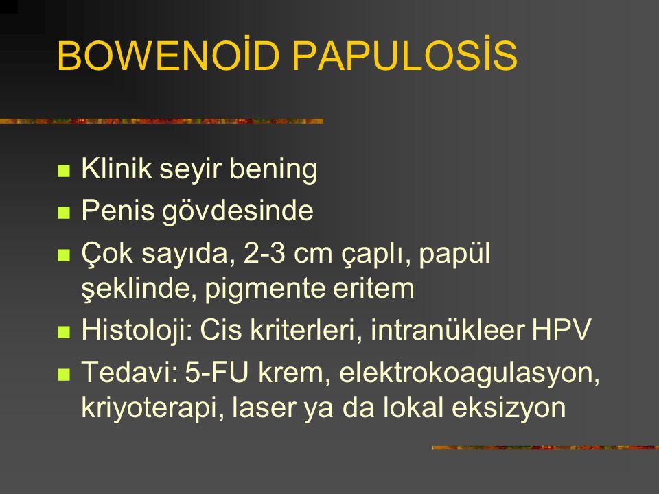 BOWENOİD PAPULOSİS Klinik seyir bening Penis gövdesinde Çok sayıda, 2-3 cm çaplı, papül şeklinde, pigmente eritem Histoloji: Cis kriterleri, intranükl