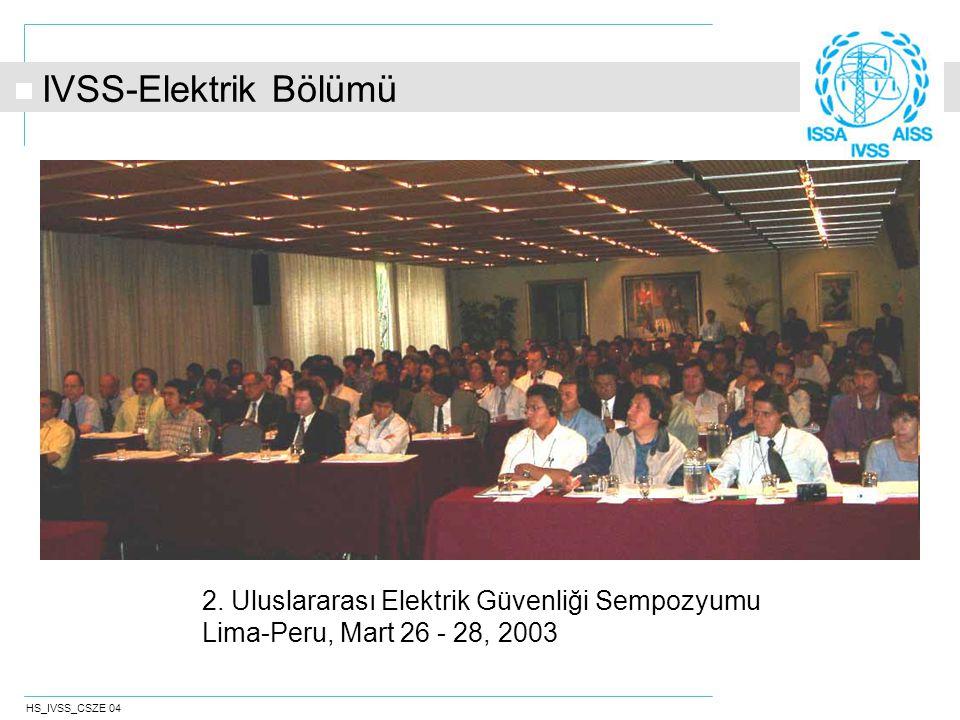 HS_IVSS_CSZE 04 2. Uluslararası Elektrik Güvenliği Sempozyumu Lima-Peru, Mart 26 - 28, 2003 IVSS-Elektrik Bölümü