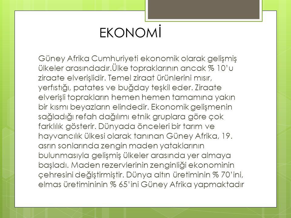 EKONOM İ Güney Afrika Cumhuriyeti ekonomik olarak gelişmiş ülkeler arasındadır.Ülke topraklarının ancak % 10'u ziraate elverişlidir. Temel ziraat ürün