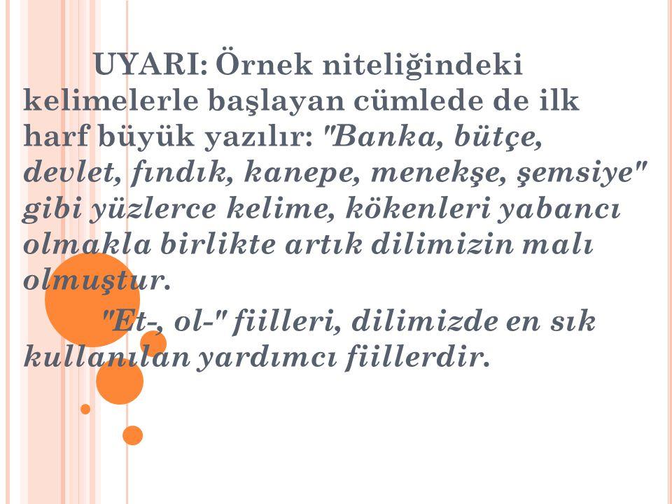 UYARI: Örnek niteliğindeki kelimelerle başlayan cümlede de ilk harf büyük yazılır: