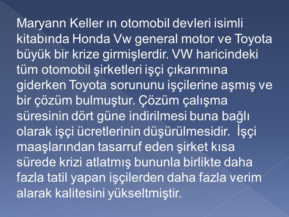 Maryann Keller ın otomobil devleri isimli kitabında Honda Vw general motor ve Toyota büyük bir krize girmişlerdir. VW haricindeki tüm otomobil şirketl