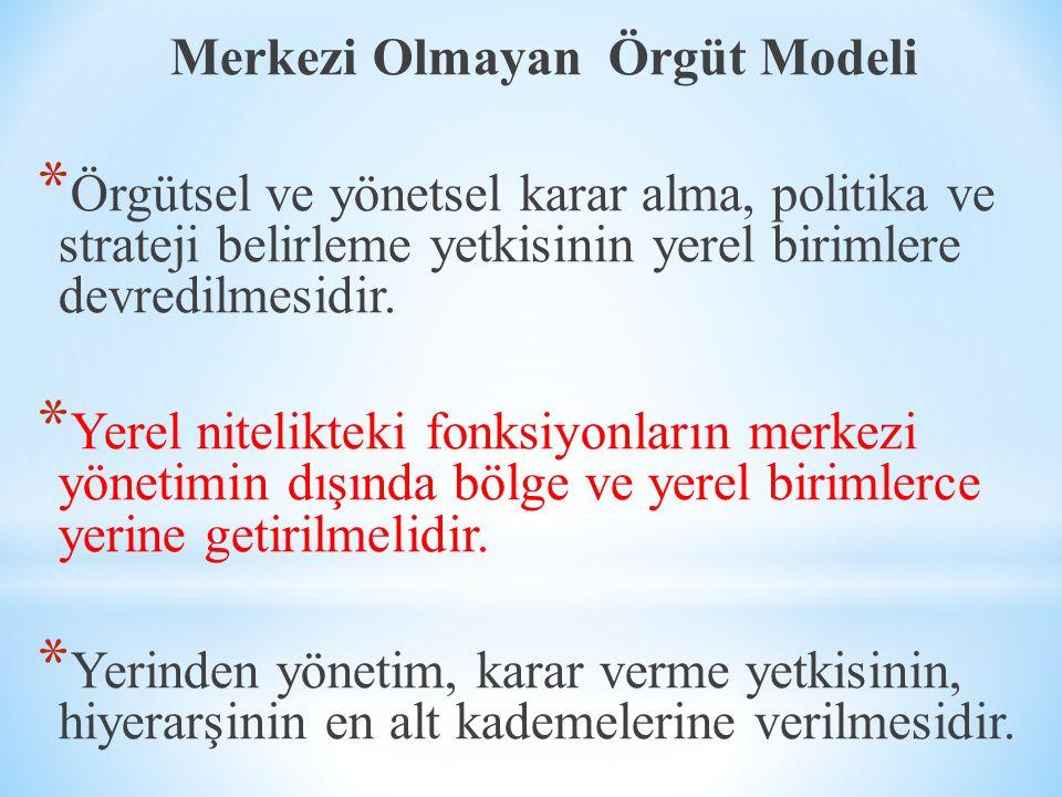 Merkezi Örgüt Modeli * Karar verme mekanizmasının bir veya birden fazla merkezde olması, * Yönetimde merkeziyetçilik, karar verme ve otorite kullanma