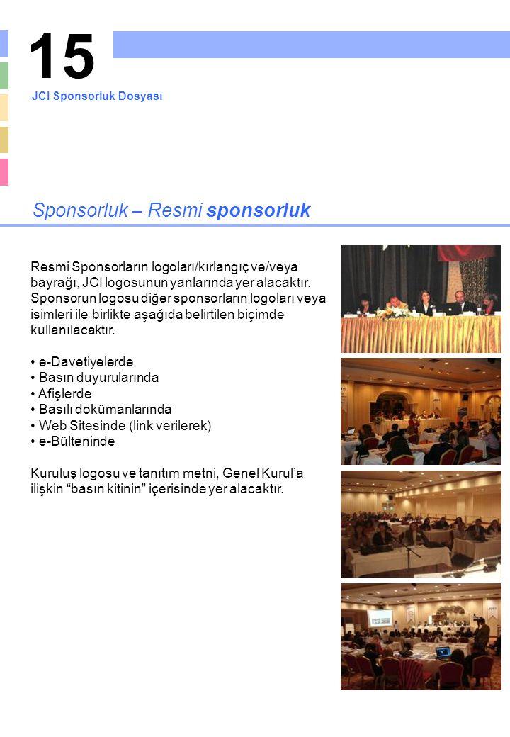 15 Sponsorluk – Resmi sponsorluk Resmi Sponsorların logoları/kırlangıç ve/veya bayrağı, JCI logosunun yanlarında yer alacaktır. Sponsorun logosu diğer