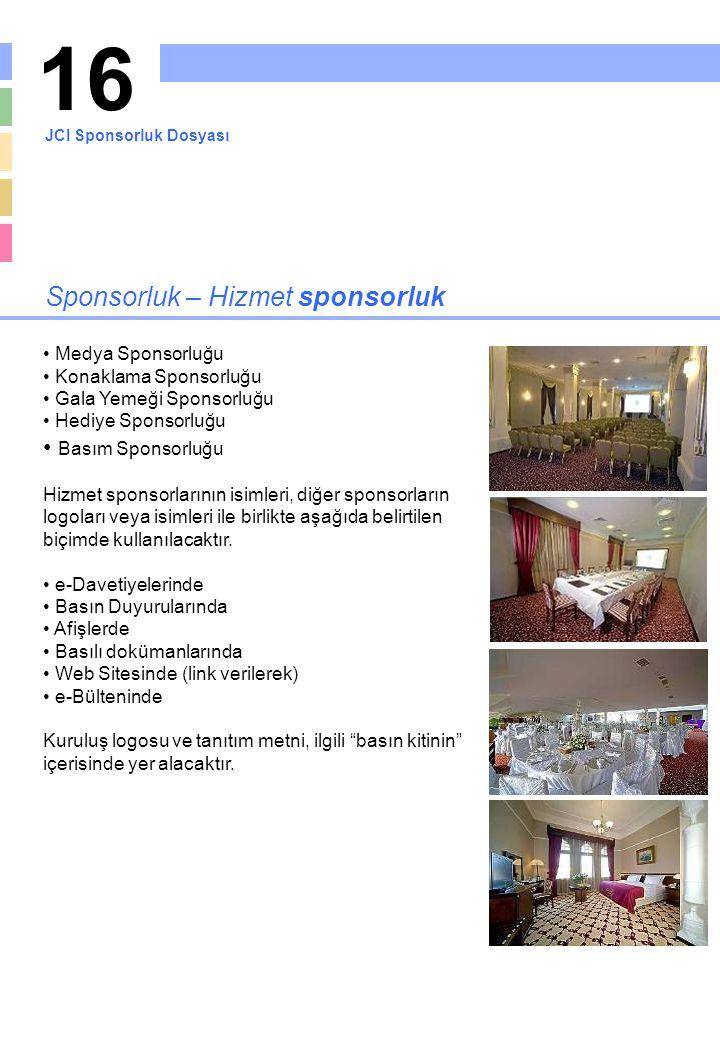 16 Sponsorluk – Hizmet sponsorluk Medya Sponsorluğu Konaklama Sponsorluğu Gala Yemeği Sponsorluğu Hediye Sponsorluğu Basım Sponsorluğu Hizmet sponsorl