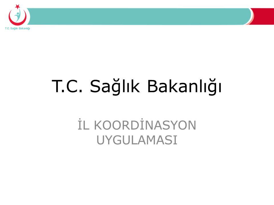 T.C. Sağlık Bakanlığı İL KOORDİNASYON UYGULAMASI