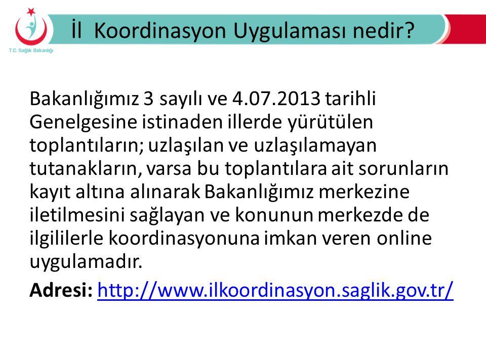İl Koordinasyon Uygulaması nedir? Bakanlığımız 3 sayılı ve 4.07.2013 tarihli Genelgesine istinaden illerde yürütülen toplantıların; uzlaşılan ve uzlaş