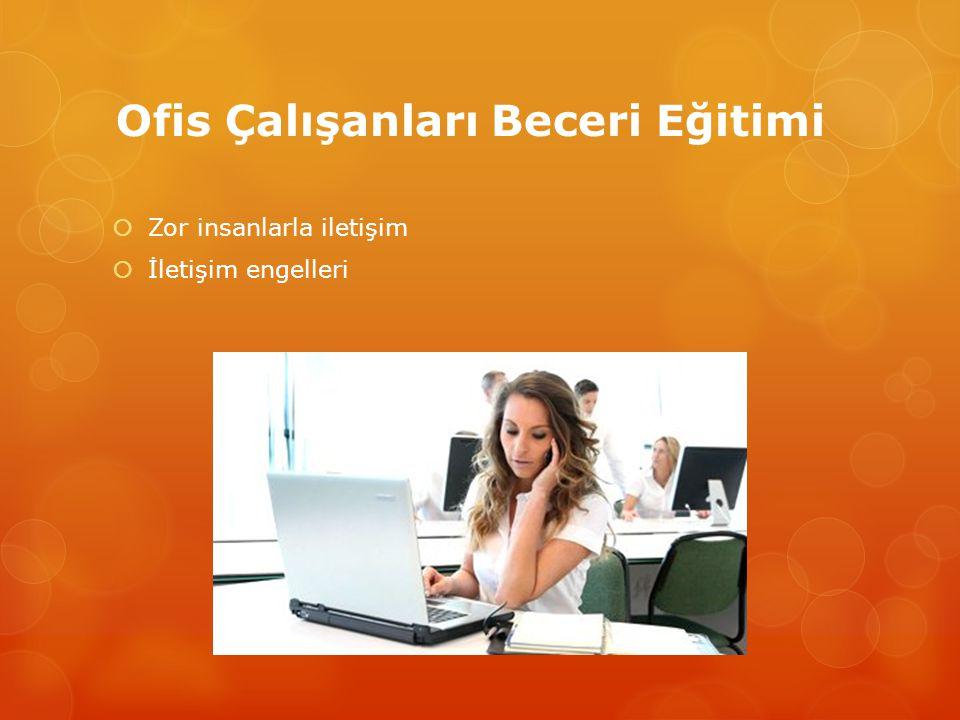 Ofis Çalışanları Beceri Eğitimi  Zor insanlarla iletişim  İletişim engelleri