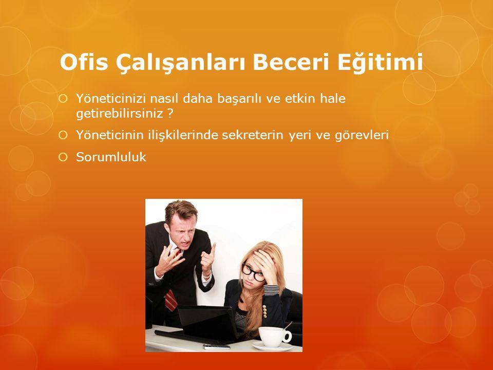 Ofis Çalışanları Beceri Eğitimi  Yöneticinizi nasıl daha başarılı ve etkin hale getirebilirsiniz ?  Yöneticinin ilişkilerinde sekreterin yeri ve gör