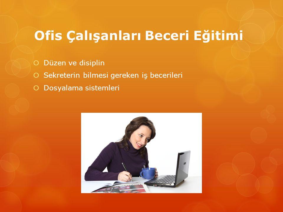 Ofis Çalışanları Beceri Eğitimi  Düzen ve disiplin  Sekreterin bilmesi gereken iş becerileri  Dosyalama sistemleri