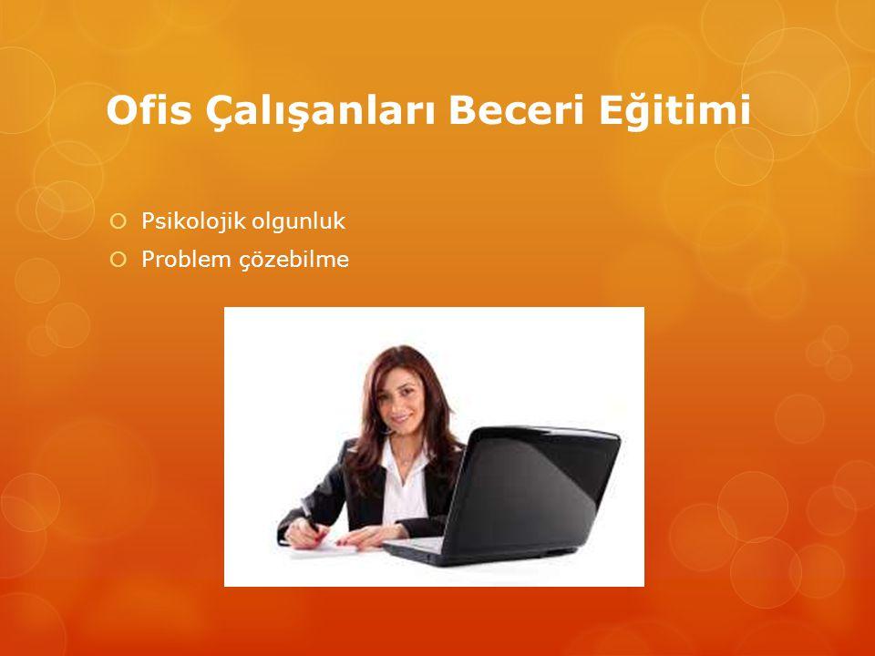 Ofis Çalışanları Beceri Eğitimi  Sabır  Dayanışma  Temsil kabiliyeti