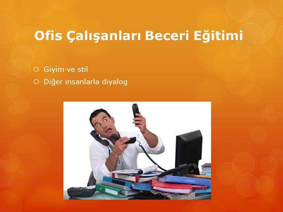 Ofis Çalışanları Beceri Eğitimi  Yönetime katkı sağlayan olumlu unsurlar  Kişisel stres yönetimi