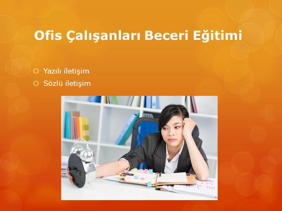 Ofis Çalışanları Beceri Eğitimi  Yazılı iletişim  Sözlü iletişim