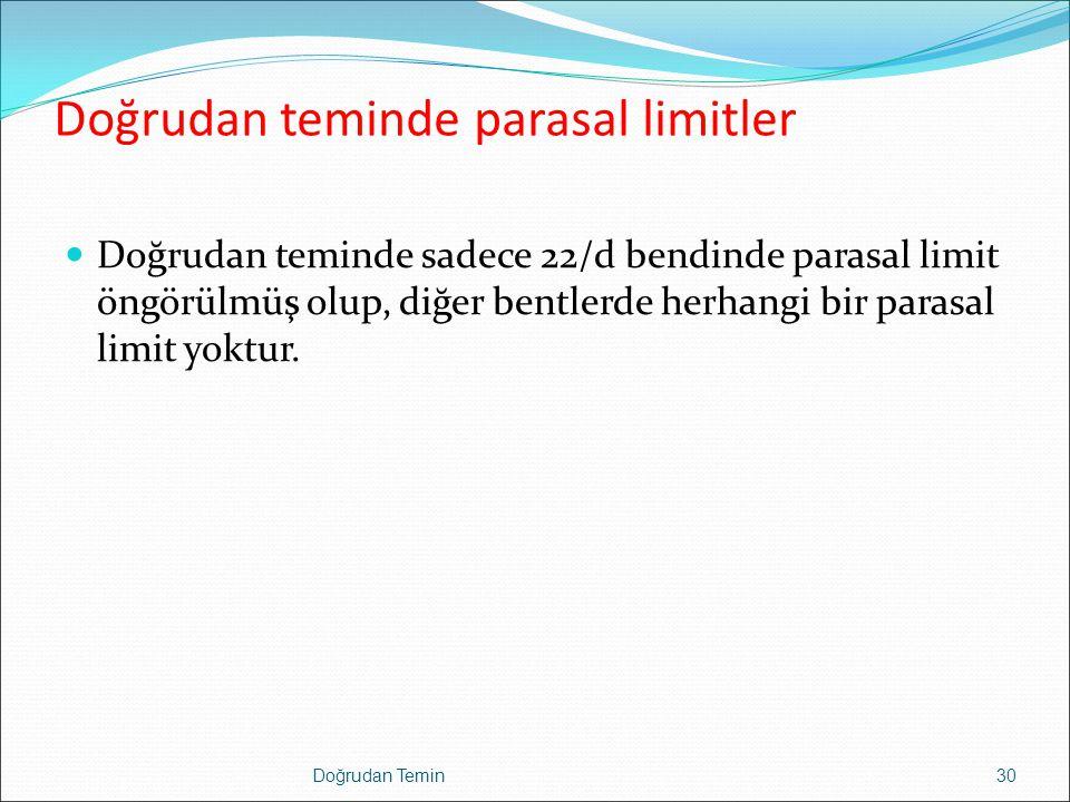 Doğrudan teminde parasal limitler Doğrudan teminde sadece 22/d bendinde parasal limit öngörülmüş olup, diğer bentlerde herhangi bir parasal limit yoktur.