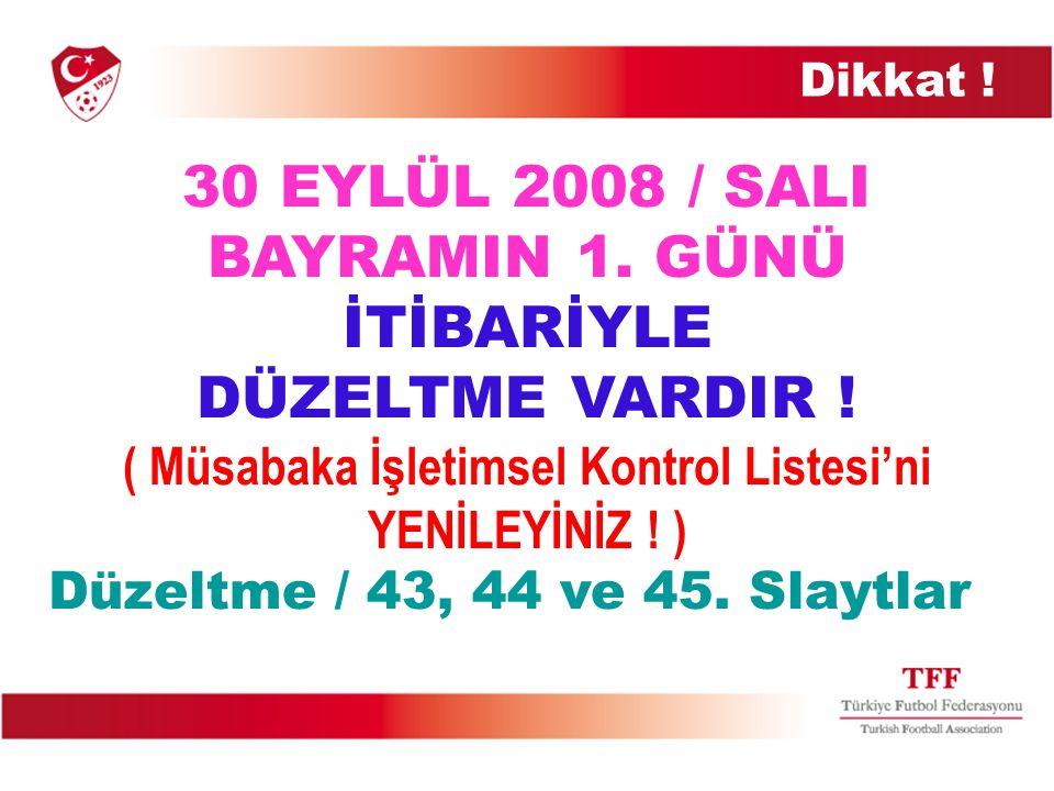 Müsabaka İşletim Kontrol Listesi 4 LİG BAZINDA 30 EYLÜL 2008 / Salı BAYRAMIN 1.