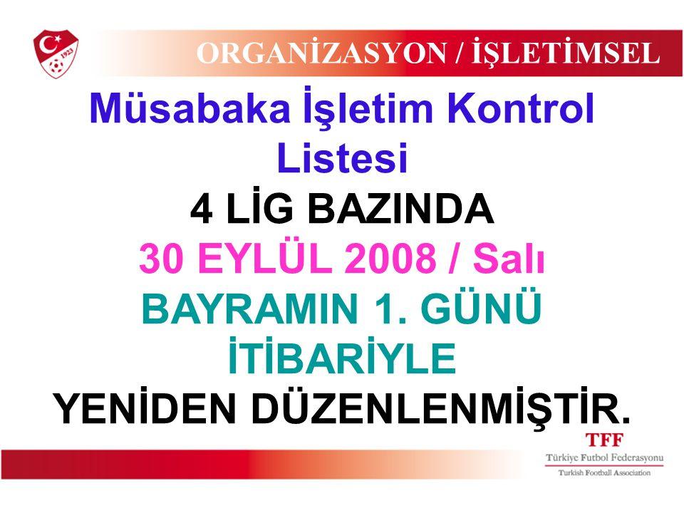 Müsabaka İşletim Kontrol Listesi 4 LİG BAZINDA 30 EYLÜL 2008 / Salı BAYRAMIN 1. GÜNÜ İTİBARİYLE YENİDEN DÜZENLENMİŞTİR. ORGANİZASYON / İŞLETİMSEL