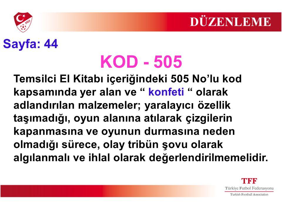 """DÜZENLEME Sayfa: 44 KOD - 505 Temsilci El Kitabı içeriğindeki 505 No'lu kod kapsamında yer alan ve """" konfeti """" olarak adlandırılan malzemeler; yaralay"""