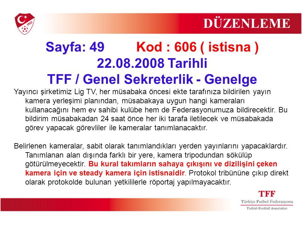 Sayfa: 49Kod : 606 ( istisna ) 22.08.2008 Tarihli TFF / Genel Sekreterlik - Genelge Yayıncı şirketimiz Lig TV, her müsabaka öncesi ekte tarafınıza bil