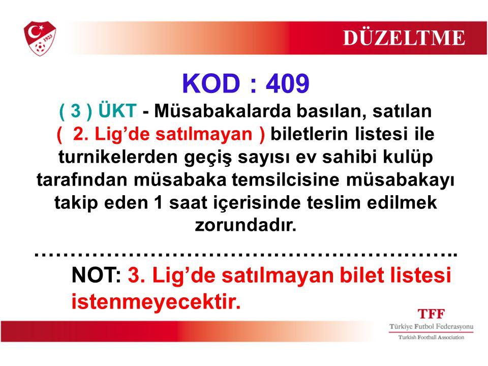 KOD : 409 ( 3 ) ÜKT - Müsabakalarda basılan, satılan ( 2. Lig'de satılmayan ) biletlerin listesi ile turnikelerden geçiş sayısı ev sahibi kulüp tarafı