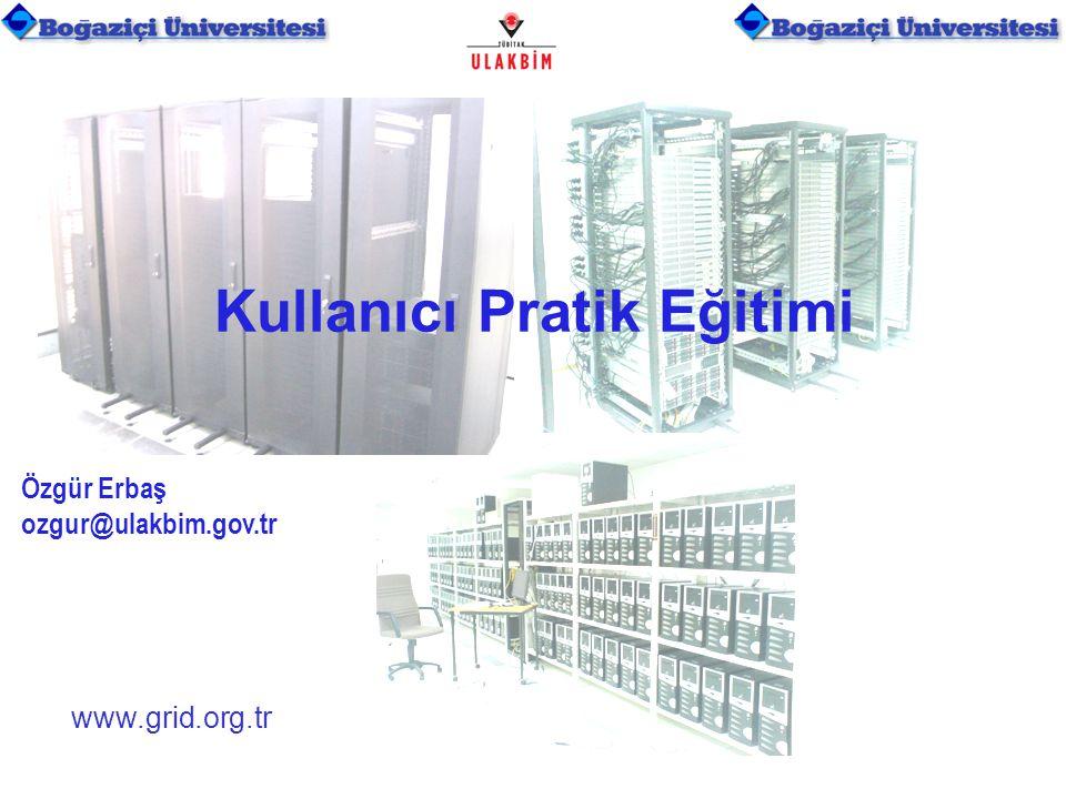 www.grid.org.tr Kullanıcı Pratik Eğitimi Özgür Erbaş ozgur@ulakbim.gov.tr