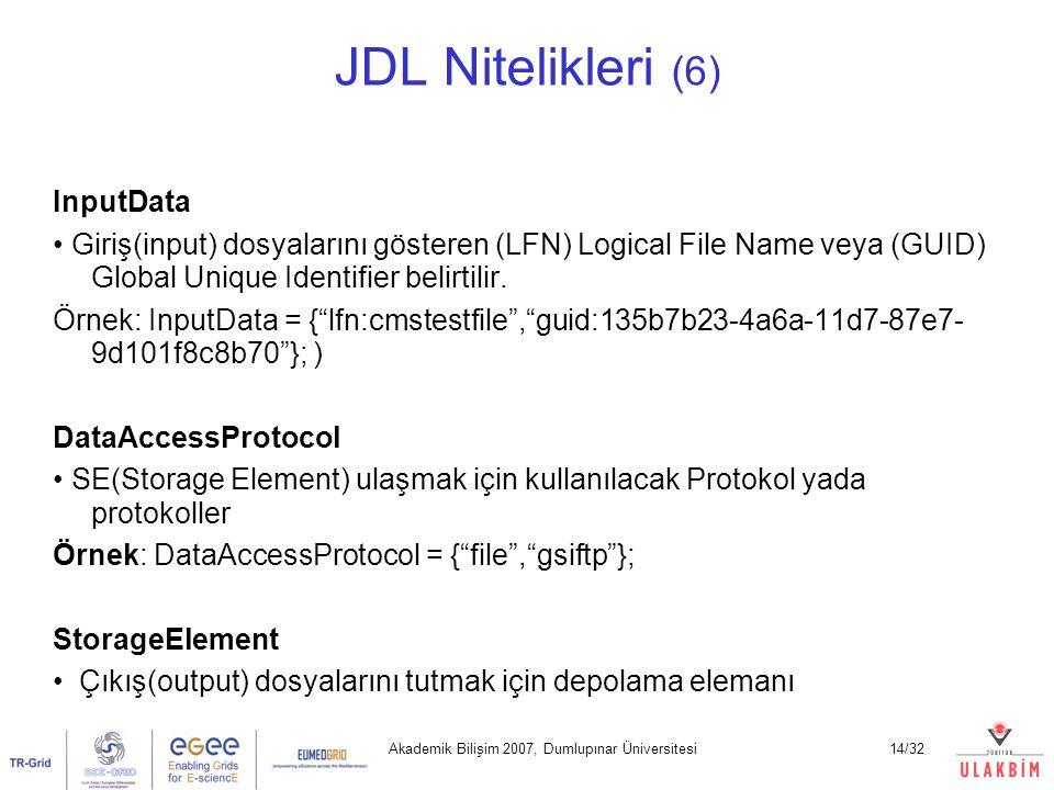 Akademik Bilişim 2007, Dumlupınar Üniversitesi14/32 JDL Nitelikleri (6) InputData Giriş(input) dosyalarını gösteren (LFN) Logical File Name veya (GUID) Global Unique Identifier belirtilir.