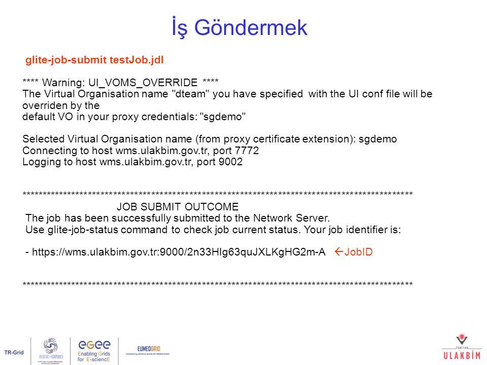 İş Göndermek glite-job-submit testJob.jdl **** Warning: UI_VOMS_OVERRIDE **** The Virtual Organisation name